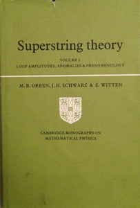 Superstring Theory: Volume 2, Loop Amplitudes, Anomalies And Phenomenology (Cambridge Monographs On Mathematical Physics)