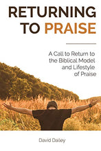 Load image into Gallery viewer, Returning To Praise: A Biblical Model And Lifestyle Of Praise