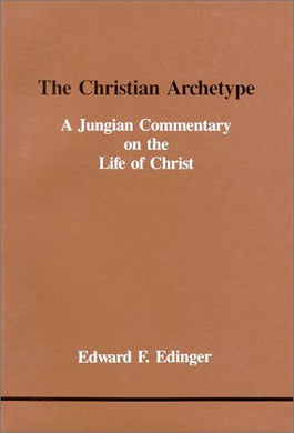 The Christian Archetype: A Jungian Commentary On The Life Of Christ (Studies In Jungian Psychology By Jungian Analysts)