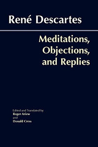 Meditations, Objections, And Replies (Hackett Classics)