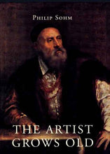 Load image into Gallery viewer, The Artist Grows Old: The Aging Of Art And Artists In Italy, 1500-1800