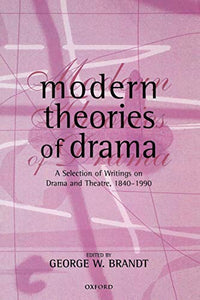 Modern Theories Of Drama: A Selection Of Writings On Drama And Theatre, 1850-1990