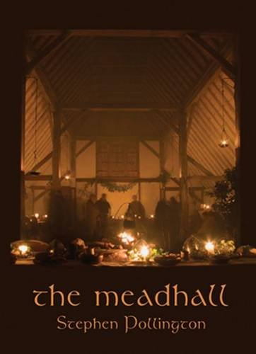 The Mead-Hall: The Feasting Tradition In Anglo-Saxon England