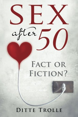 Sex After 50 - Fact Or Fiction?: Changing Beliefs About Aging And Intimacy
