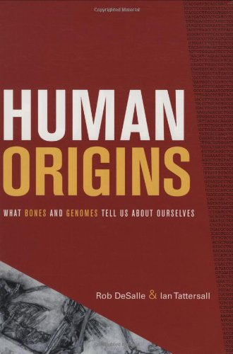 Human Origins: What Bones And Genomes Tell Us About Ourselves