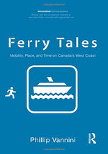 Load image into Gallery viewer, Ferry Tales: Mobility, Place, And Time On Canada'S West Coast (Innovative Ethnographies)