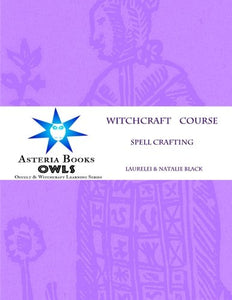 Spell Crafting: Eclectic Witchcraft Course (Asteria Owls Library) (Volume 6)