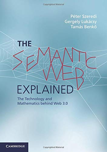 The Semantic Web Explained: The Technology And Mathematics Behind Web 3.0