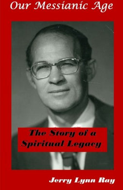 Our Messianic Age: The Story Of A Spiritual Legacy