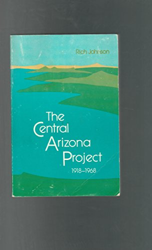 The Central Arizona Project 1918-1968