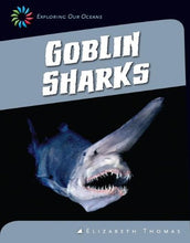 Load image into Gallery viewer, Goblin Sharks (21St Century Skills Library: Exploring Our Oceans)