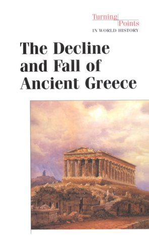 The Decline And Fall Of Ancient Greece (Turning Points In World History)