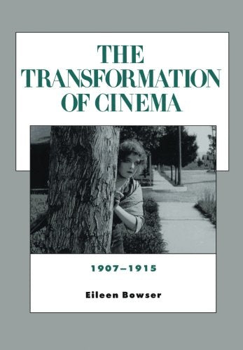The Transformation Of Cinema, 1907-1915 (History Of The American Cinema)