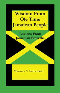 Wisdom From Ole Time Jamaican People: Lessons From Jamaican Proverbs