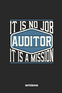 Auditor Notebook - It Is No Job, It Is A Mission: Ruled Notebook To Take Notes At Work. Lined Bullet Journal, To-Do-List Or Diary For Men And Women.