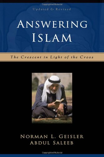 Answering Islam: The Crescent In Light Of The Cross
