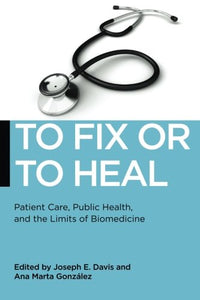 To Fix Or To Heal: Patient Care, Public Health, And The Limits Of Biomedicine (Biopolitics)