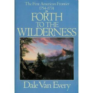 Forth To The Wilderness: The First American Frontier, 1754-1774