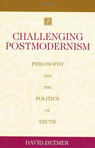 Challenging Postmodernism: Philosophy And The Politics Of Truth