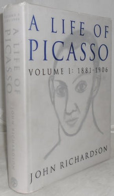 A Life Of Picasso. Volume 1: 1881-1906