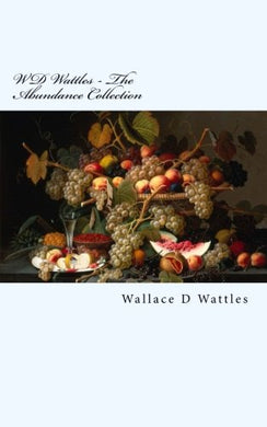 Wd Wattles: The Abundance Collection (The Wallace D Wattles Collection) (Volume 4)