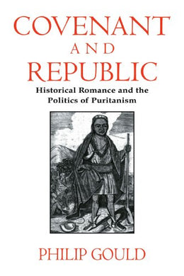 Covenant And Republic: Historical Romance And The Politics Of Puritanism (Cambridge Studies In American Literature And Culture)