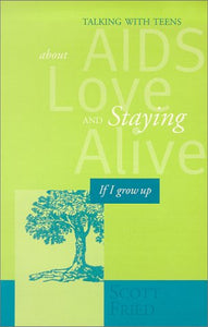 If I Grow Up: Talking With Teens About Aids, Love And Staying Alive