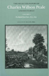 The Selected Papers Of Charles Willson Peale And His Family: Volume 3, The Belfield Farm Years, 1810-1820