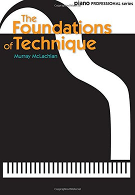 The Foundations Of Technique (Faber Edition: Piano Professional Series)