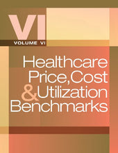 Load image into Gallery viewer, Healthcare Price, Cost & Utilization Benchmarks, Volume Vi