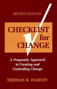 Checklist For Change: A Pragmatic Approach To Creating And Controlling Change