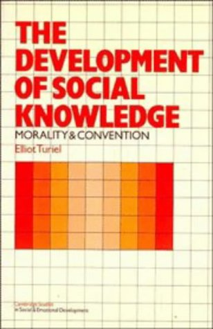 The Development Of Social Knowledge: Morality And Convention (Cambridge Studies In Social And Emotional Development)