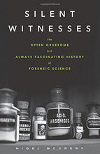 Load image into Gallery viewer, Silent Witnesses: The Often Gruesome But Always Fascinating History Of Forensic Science