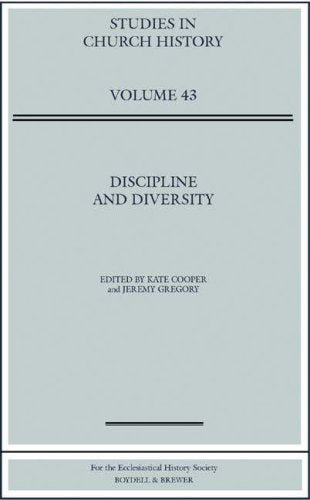 Discipline And Diversity: Papers Read At The 2005 Summer Meeting And The 2006 Winter Meeting Of The Ecclesiastical History Society (Studies In Church History)