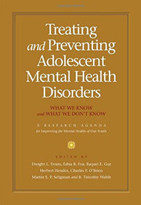 Treating And Preventing Adolescent Mental Health Disorders: What We Know And What We Don'T Know: A Research Agenda For Improving The Mental Health Of Our Youth
