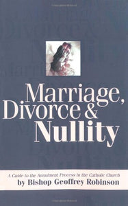 Marriage, Divorce And Nullity: A Guide To The Annulment Process In The Catholic Church