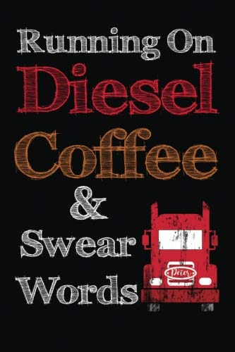 Running On Diesel Coffee & Swear Words: Diesel Gifts For Men, Truckers Or Mechanic. Funny Novelty Coffee Themed Journal Notebook For Fathers Day, Birthday & Christmas (Coffee Pages Now)