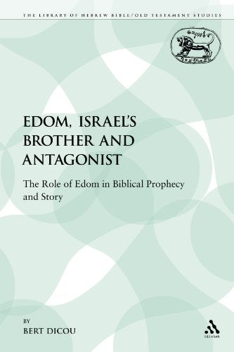 Edom, Israel'S Brother And Antagonist: The Role Of Edom In Biblical Prophecy And Story (The Library Of Hebrew Bible/Old Testament Studies)