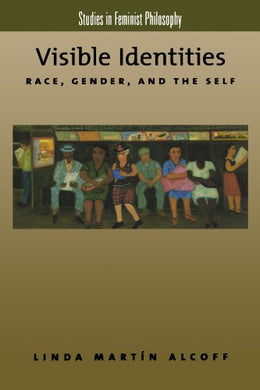 Visible Identities: Race, Gender, And The Self (Studies In Feminist Philosophy)