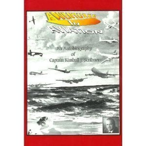 Adventures In Aviation  - An Autobiography Of Captain Kimball J. Scribner