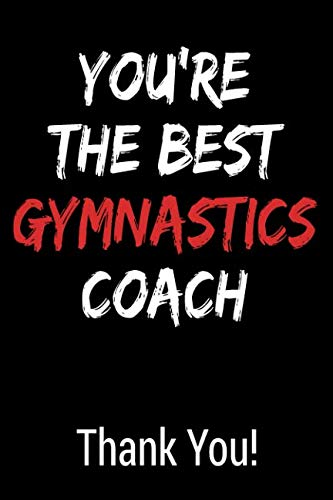 You'Re The Best Gymnastics Coach Thank You!: Blank Lined Journal College Rule