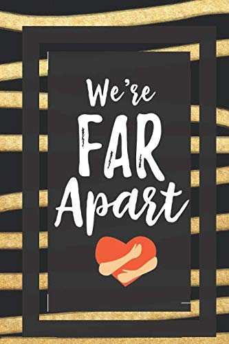 We'Re Far Apart: Gift For Long Distance Friends Relationships Journal Lined Notebook To Write In