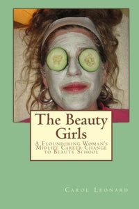 The Beauty Girls: A Floundering Woman'S Midlife Career Change To Beauty School