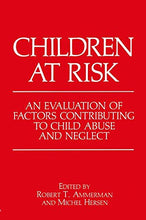 Load image into Gallery viewer, Children At Risk: An Evaluation Of Factors Contributing To Child Abuse And Neglect