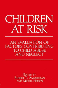 Children At Risk: An Evaluation Of Factors Contributing To Child Abuse And Neglect