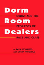 Load image into Gallery viewer, Dorm Room Dealers: Drugs And The Privileges Of Race And Class