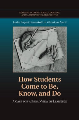 How Students Come To Be, Know, And Do: A Case For A Broad View Of Learning (Learning In Doing: Social, Cognitive And Computational Perspectives)