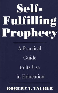 Self-Fulfilling Prophecy: A Practical Guide To Its Use In Education (School Librarianship)
