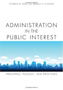 Administration In The Public Interest: Principles, Policies And Practices