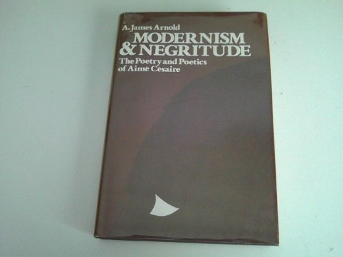 Modernism And Negritude: The Poetry And Poetics Of Aime Cesaire